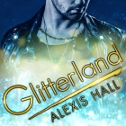Laura Kinsale Presents…Glitterland by Alexis Hall